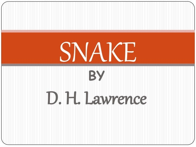 BY D. H. Lawrence SNAKE