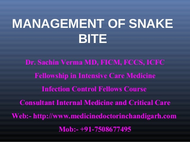 MANAGEMENT OF SNAKE       BITE   Dr. Sachin Verma MD, FICM, FCCS, ICFC      Fellowship in Intensive Care Medicine        I...
