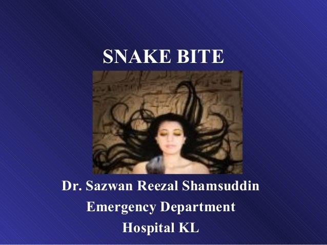 SNAKE BITE Dr. Sazwan Reezal Shamsuddin Emergency Department Hospital KL