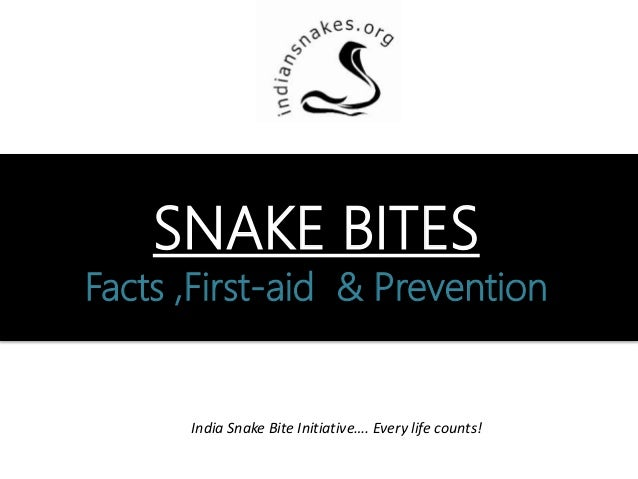 India Snake Bite Initiative…. Every life counts! SNAKE BITES Facts ,First-aid & Prevention