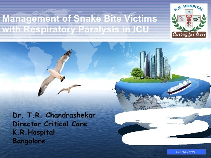 Management of Snake Bite Victims  with Respiratory Paralysis in ICU Dr. T.R. Chandrashekar Director Critical Care  K.R.Hos...