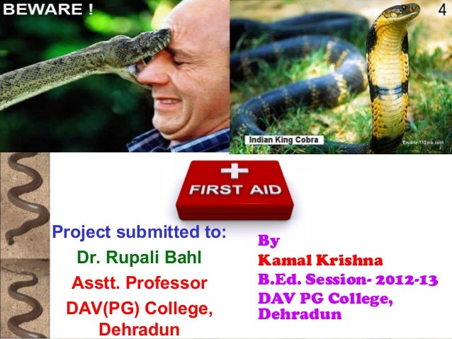 SnakebiteSnakebite By Kamal Krishna B.Ed. Session- 2012-13 DAV PG College, Dehradun Project submitted to: Dr. Rupali Bahl ...