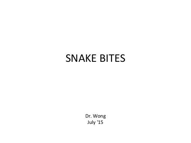 SNAKE BITES Dr. Wong July '15