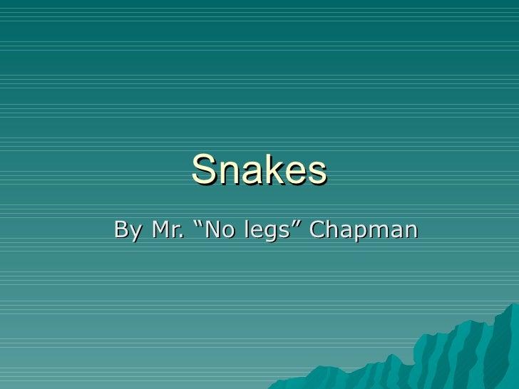 "SnakesBy Mr. ""No legs"" Chapman"