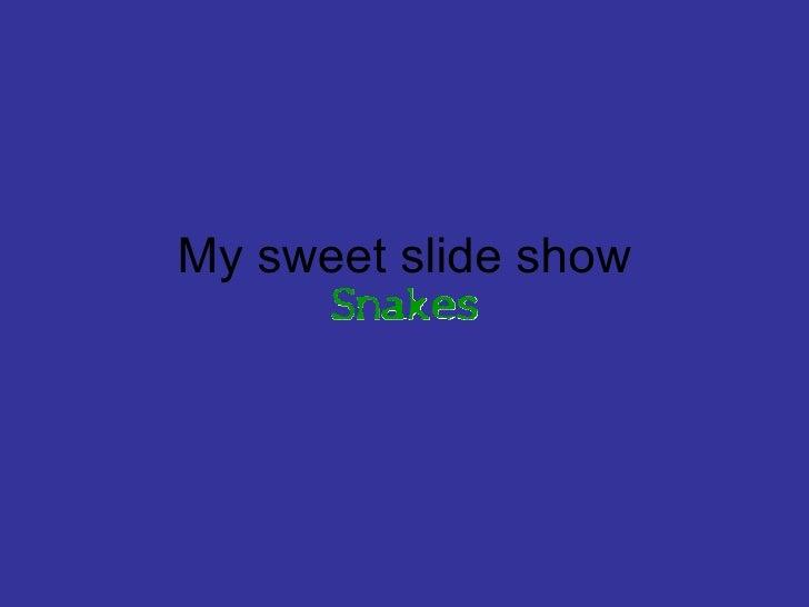 My sweet slide show