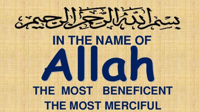 IN THE NAME OF THE MOST BENEFICENT THE MOST MERCIFUL
