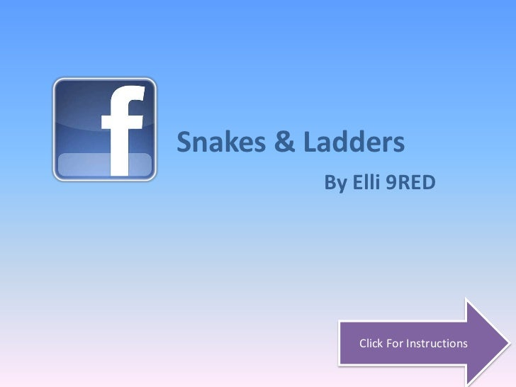 Snakes & Ladders          By Elli 9RED             Click For Instructions