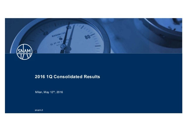 snam.it 2016 1Q Consolidated Results Milan, May 12th, 2016