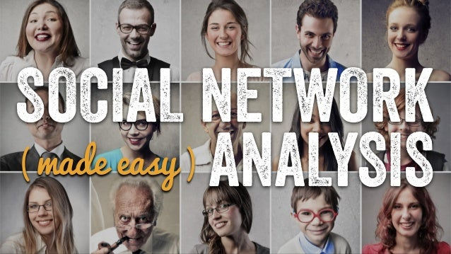 SOCIAL NETWORK  ( made easy ) ANALYSIS