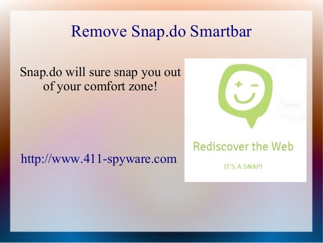 Remove Snap.do SmartbarSnap.do will sure snap you out    of your comfort zone!http://www.411-spyware.com
