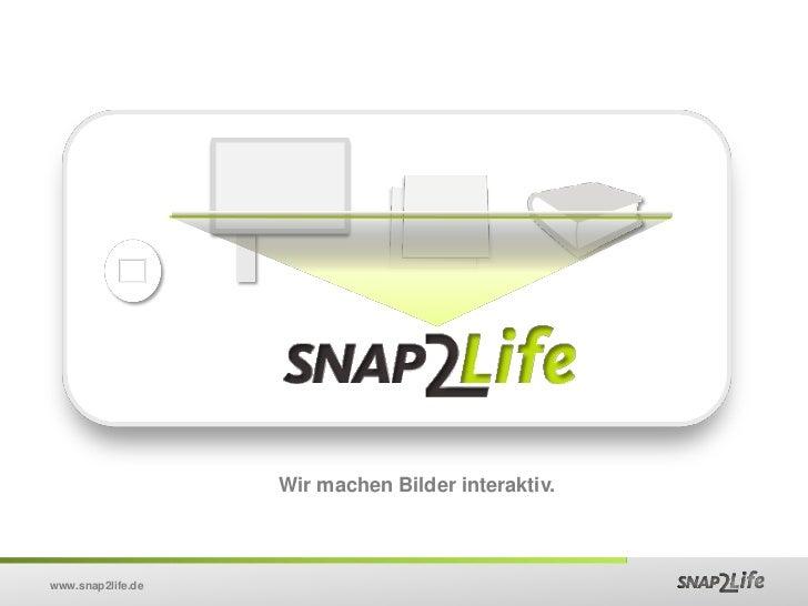 Wir machen Bilder interaktiv.16.12.2011www.snap2life.de                                   1