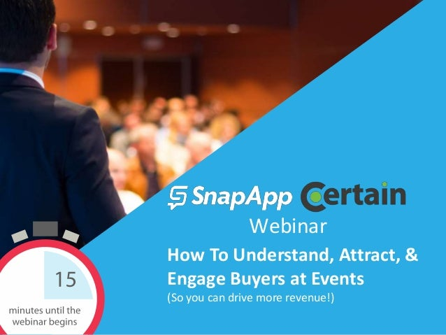 @Snap_App @Certain #EventMarketingWebinar How To Understand, Attract, & Engage Buyers at Events (So you can drive more rev...