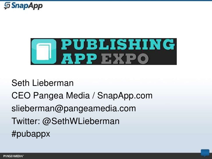 Seth LiebermanCEO Pangea Media / SnapApp.comslieberman@pangeamedia.comTwitter: @SethWLieberman#pubappx