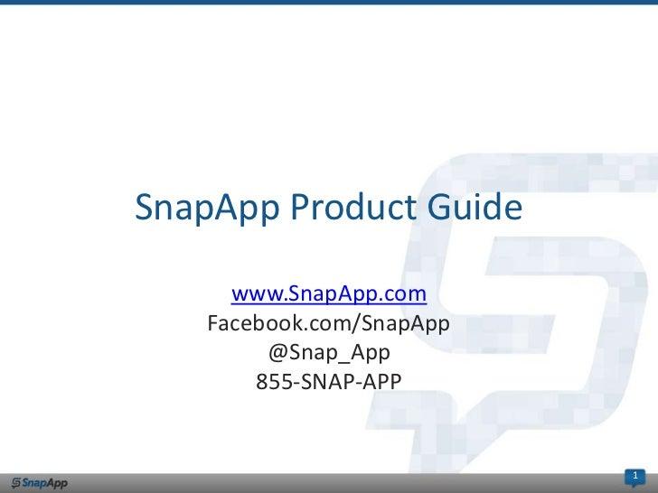 SnapApp Product Guide     www.SnapApp.com   Facebook.com/SnapApp        @Snap_App       855-SNAP-APP                      ...