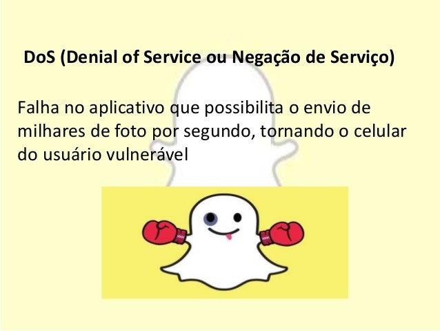 Falha no aplicativo que possibilita o envio de milhares de foto por segundo, tornando o celular do usuário vulnerável DoS ...