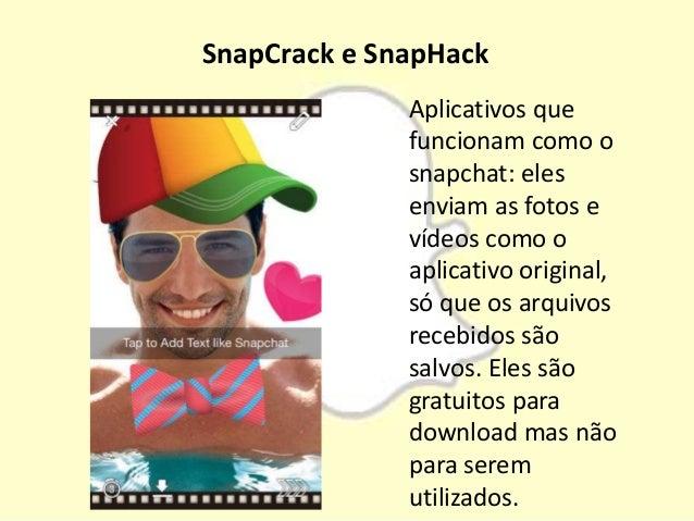 SnapCrack e SnapHack Aplicativos que funcionam como o snapchat: eles enviam as fotos e vídeos como o aplicativo original, ...