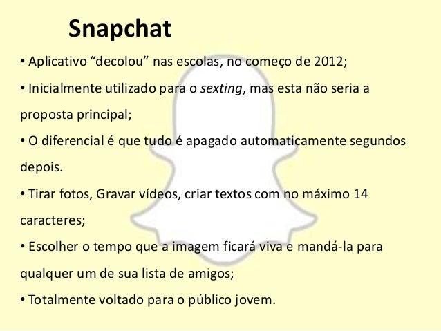 """• Aplicativo """"decolou"""" nas escolas, no começo de 2012; • Inicialmente utilizado para o sexting, mas esta não seria a propo..."""
