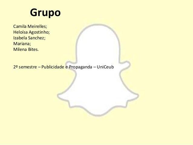 Grupo Camila Meirelles; Heloísa Agostinho; Izabela Sanchez; Mariana; Milena Bites. 2º semestre – Publicidade e Propaganda ...