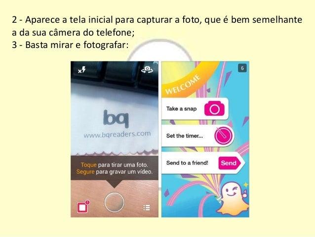 2 - Aparece a tela inicial para capturar a foto, que é bem semelhante a da sua câmera do telefone; 3 - Basta mirar e fotog...