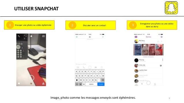 Envoyer une photo ou vidéo éphémère UTILISER SNAPCHAT 3 1 Discuter avec un contact2 Enregistrer une photo ou une vidéo dan...