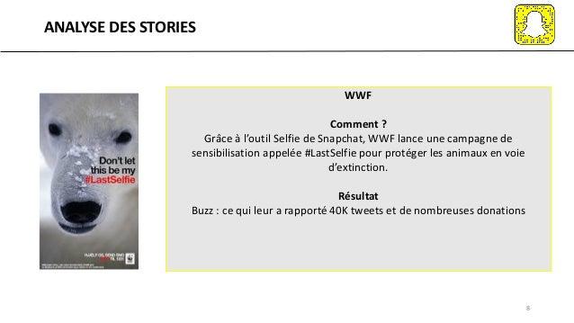 ANALYSE DES STORIES 8 WWF Comment ? Grâce à l'outil Selfie de Snapchat, WWF lance une campagne de sensibilisation appelée ...