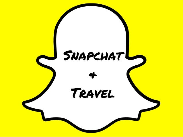 ENGAGE AND REACH NEW AUDIENCES Snapchat & Travel