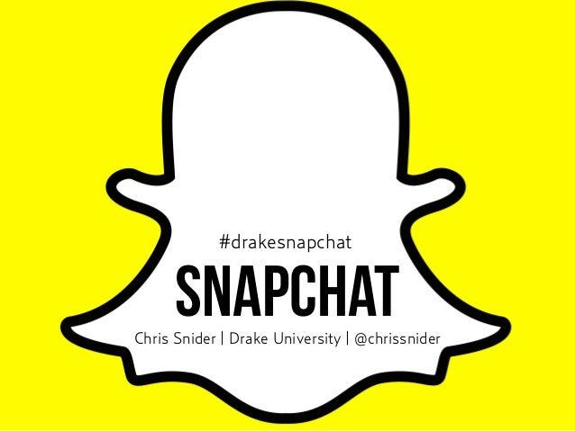SnapchatChris Snider   Drake University   @chrissnider #drakesnapchat