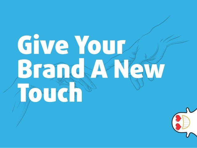 Give Your Brand A New Touch     1
