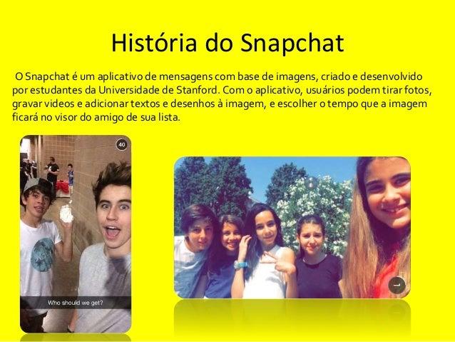 História do Snapchat  O Snapchat é um aplicativo de mensagens com base de imagens, criado e desenvolvido  por estudantes d...