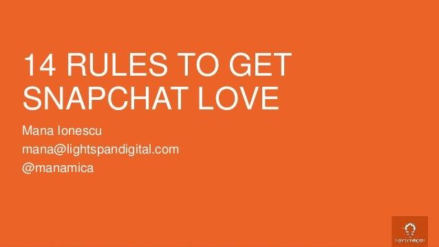 Mana Ionescu mana@lightspandigital.com @manamica 14 RULES TO GET SNAPCHAT LOVE