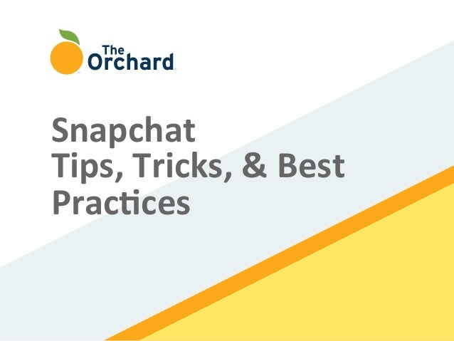 Snapchat   Tips,  Tricks,  &  Best   Prac3ces