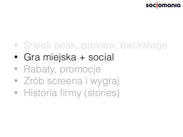 • Sneak peak, preview, backstage • Gra miejska + social • Rabaty, promocje • Zrób screena i wygraj • Historia firmy, storie...