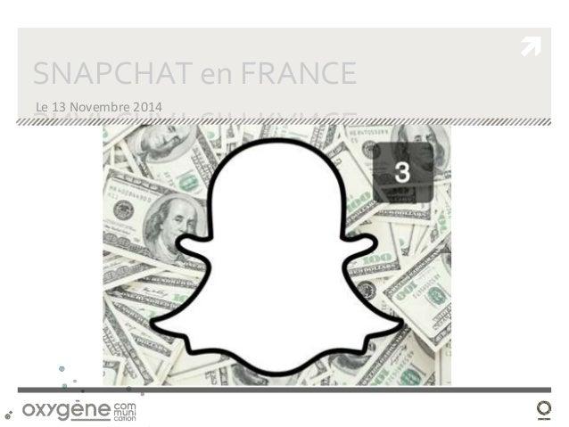   SNAPCHAT en FRANCE  Le 13 Novembre 2014