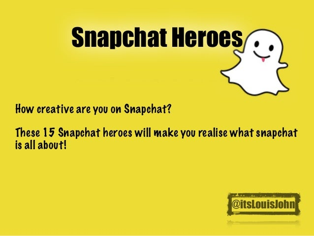 Snapchat Heroes - 15 Usernames You Need to Follow