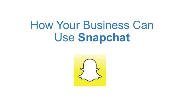How Your Business Can Use Snapchat