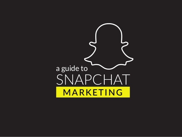 a guide to SNAPCHAT MARKETING