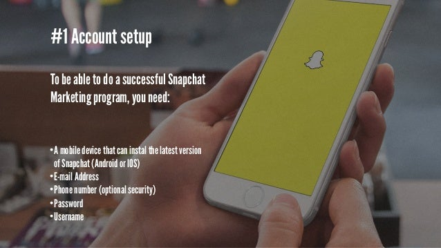 #1 Account setup E-mail address •You want to use an email address that will be used solely for Snapchat purposes. •If you'...