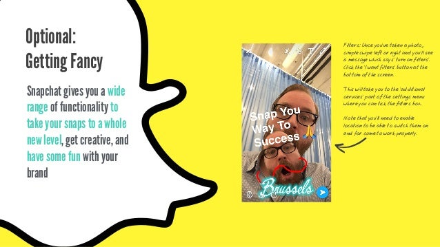 Optional: Getting Fancy Snapchat gives you a wide range of functionality to take your snaps to a whole new level, get crea...