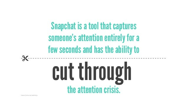 cut through Snapchat is a tool that captures someone's attention entirely for a few seconds and has the ability to the att...