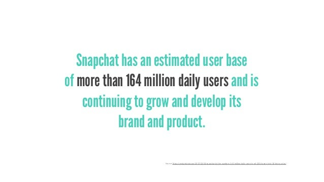 Snapchat has an estimated user base of more than 164 million daily users and is continuing to grow and develop its brand a...