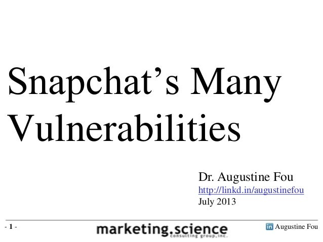 Augustine Fou- 1 - Dr. Augustine Fou http://linkd.in/augustinefou July 2013 Snapchat's Many Vulnerabilities