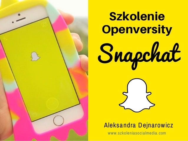 Szkolenie Openversity Aleksandra Dejnarowicz www.szkoleniasocialmedia.com Snapchat