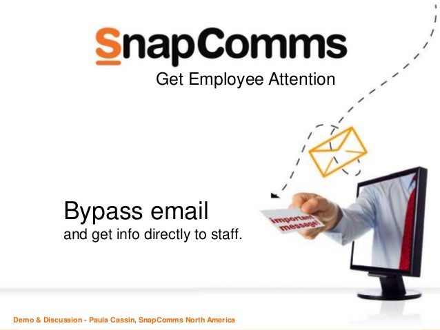 Bypass email and get info directly to staff. Demo & Discussion - Paula Cassin, SnapComms North America Get Employee Attent...
