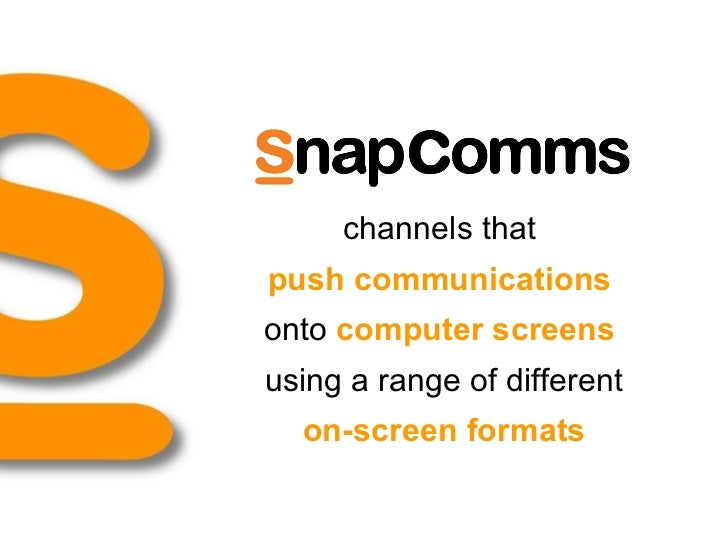 channels that  push communications   onto  computer screens   using a range of different on-screen formats