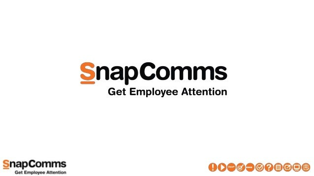 SnapComms • Over 1.5 million users • Over 450+ customers in 50+ countries • Used by Fortune 50 companies • Enterprise plat...