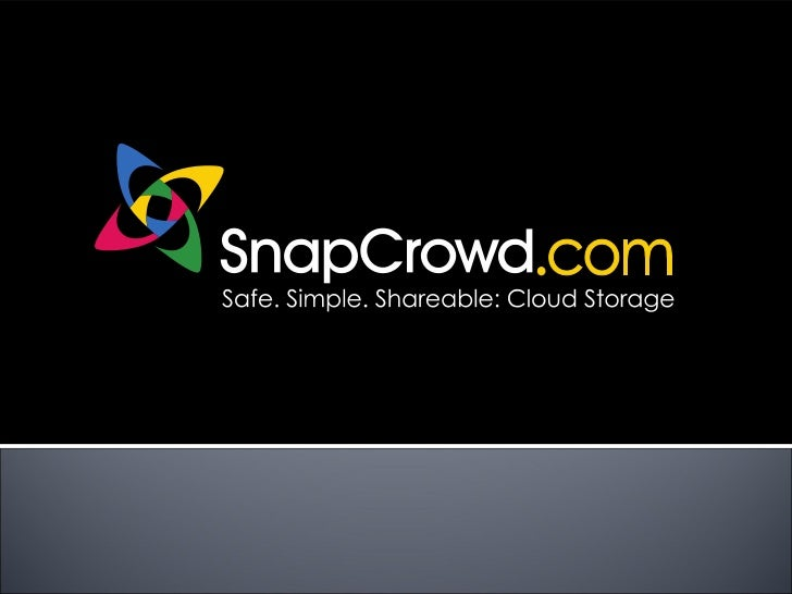 """ SnapCrowd is   The """"next generation of personal cloud storage""""   Both Web and Mobile Clients   Mobile Devices - Opera..."""