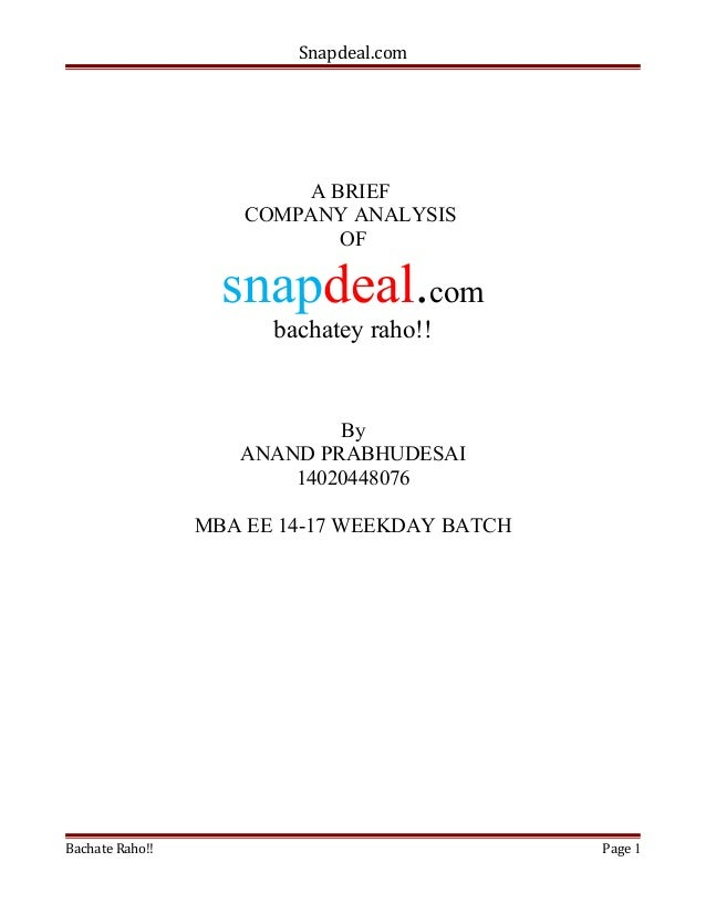 Snapdeal.com A BRIEF COMPANY ANALYSIS OF snapdeal.com bachatey raho!! By ANAND PRABHUDESAI 14020448076 MBA EE 14-17 WEEKDA...
