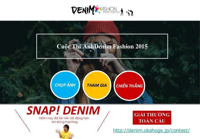 http://denim.okahoge.jp/contest/ GiẢI THƯỞNG TOÀN CẦU Cuộc Thi ẢnhDenim Fashion 2015 Năm nay đã trở nên sôi động hơn khi d...
