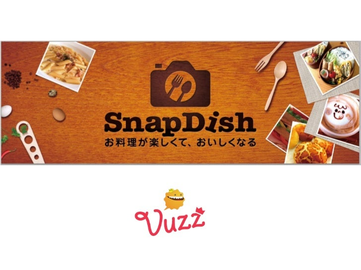 SnapDish 料理カメラ          事例  PyCon JP 2012 - 9 - 15  ヴァズ株式会社 - Vuzz Inc.  清田 史和 - Fumikazu Kiyota        @kiyotaman