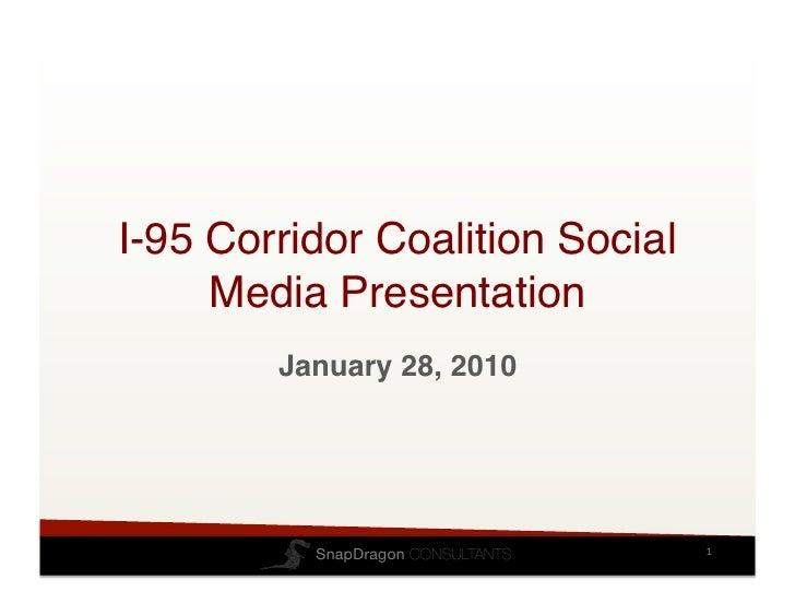 I-95 Corridor Coalition Social      Media Presentation!         January 28, 2010!               SnapDragon CONSULTANTS    ...